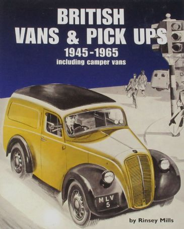 British Vans and Pick Ups 1945-1965, including Camper Vans, by Rinsey Mills